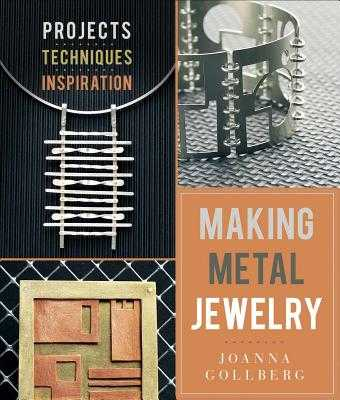 Making Metal Jewelry: Projects, Techniques, Inspiration - Gollberg, Joanna