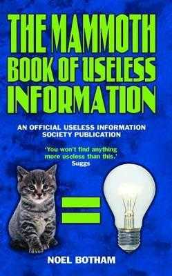 Mammoth Book of Useless Information: An Official Useless Information Society Publication - Botham, Noel