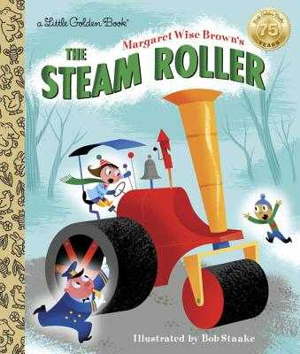 Margaret Wise Brown's the Steam Roller - Wise Brown, Margaret