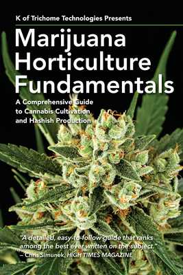 Marijuana Horticulture Fundamentals: A Comprehensive Guide to Cannabis Cultivation and Hashish Production - K of Trichome Technologies