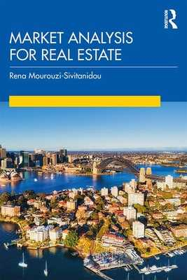Market Analysis for Real Estate - Mourouzi-Sivitanidou, Rena, and Sivitanides, Petros (Editor)