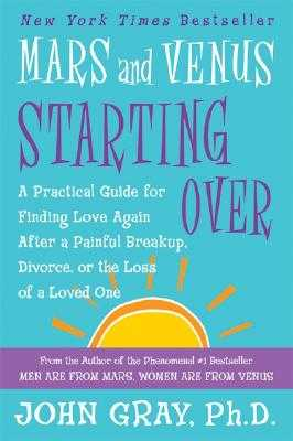 Mars and Venus Starting Over: A Practical Guide for Finding Love Again After a Painful Breakup, Divorce, or the Loss of a Loved One - Gray, John, Ph.D.