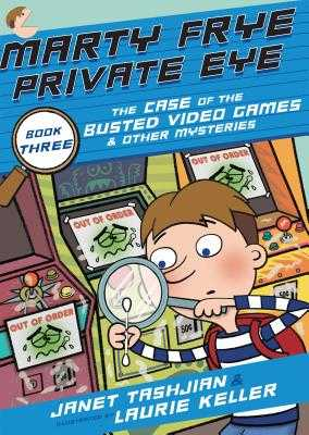 Marty Frye, Private Eye: The Case of the Busted Video Games & Other Mysteries - Tashjian, Janet