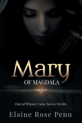 Mary of Magdala: Out of Whom Came Seven Devils - Penn, Elaine Rose