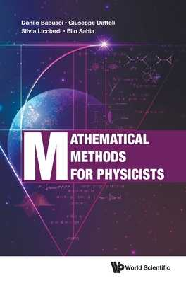 Mathematical Methods For Physicists - Dattoli, Giuseppe, and Babusci, Danilo, and Sabia, Elio