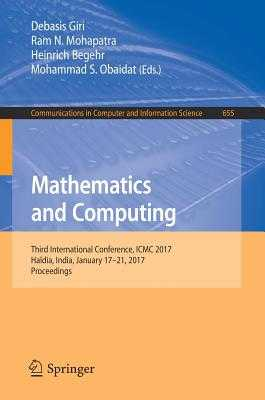 Mathematics and Computing: Third International Conference, ICMC 2017, Haldia, India, January 17-21, 2017, Proceedings - Giri, Debasis (Editor), and Mohapatra, Ram N (Editor), and Begehr, Heinrich (Editor)
