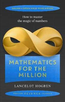 Mathematics for the Million: How to Master the Magic of Numbers - Hogben, Lancelot