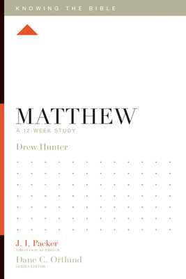 Matthew: A 12-Week Study - Hunter, Drew, and Packer, J I, Dr. (Editor), and Ortlund, Dane C (Editor)
