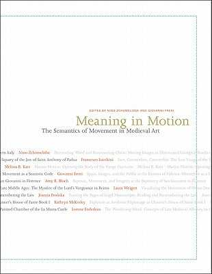 Meaning in Motion: The Semantics of Movement in Medieval Art - Zchomelidse, Nino (Editor), and Freni, Giovanni (Editor)
