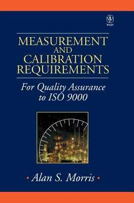 Measurement and Calibration Requirements for Quality Assurance to ISO 9000 - Morris, Alan S