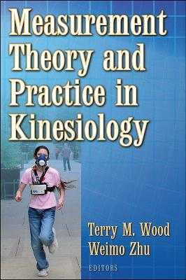 Measurement Theory and Practice in Kinesiology - Wood, Terry, and Zhu, Weimo
