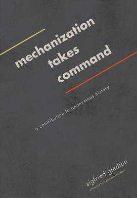 Mechanization Takes Command: A Contribution to Anonymous History - Giedion, Sigfried