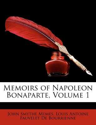 Memoirs of Napoleon Bonaparte, Volume 1 - Memes, John Smythe, and De Bourrienne, Louis Antonine Fauve