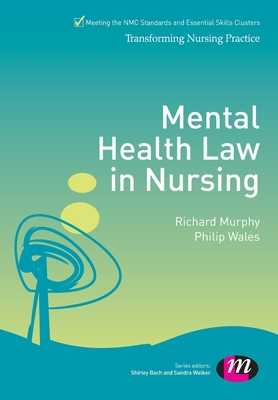Mental Health Law in Nursing - Murphy, Richard, and Wales, Philip