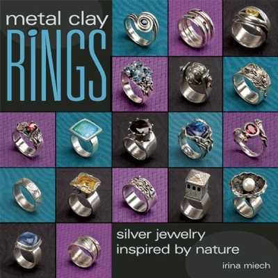 Metal Clay Rings: Silver Jewelry Inspired by Nature - Miech, Irina