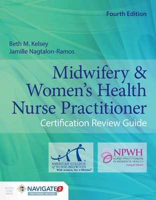 Midwifery & Women's Health Nurse Practitioner Certification Review Guide - Kelsey, Beth M., and Nagtalon-Ramos, Jamille