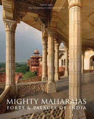 Mighty Maharajas: Forts & Palaces of India - Baig, Amita, and Singh, Joginder (Photographer)