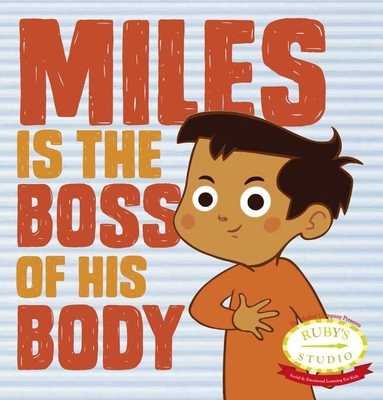Miles Is the Boss of His Body - Kurtzman-Counter, Samantha, and Schiller, Abbie