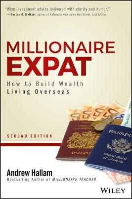 Millionaire Expat: How to Build Wealth Living Overseas - Hallam, Andrew