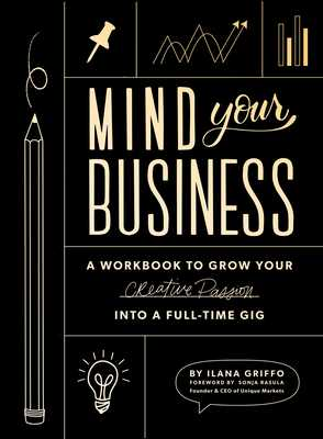 Mind Your Business: A Workbook to Grow Your Creative Passion Into a Full-Time Gig - Griffo, Ilana, and Select, Paige Tate (Producer)