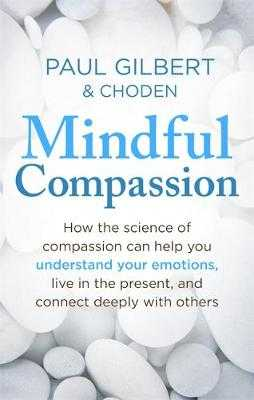 Mindful Compassion - Gilbert, Paul, Prof., and Choden
