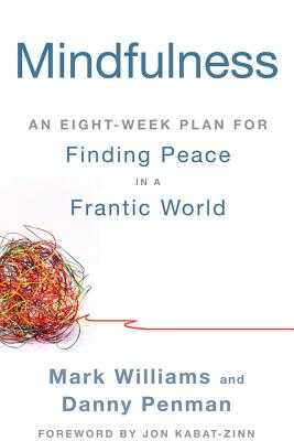 Mindfulness: An Eight-Week Plan for Finding Peace in a Frantic World - Williams, Mark, PhD, and Penman, Danny, and Kabat-Zinn, Jon (Foreword by)