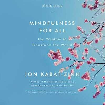 Mindfulness for All: The Wisdom to Transform the World - Kabat-Zinn, Jon (Read by)