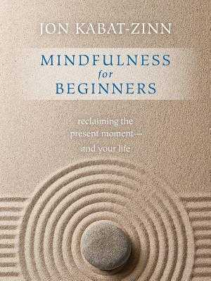 Mindfulness for Beginners: Reclaiming the Present Moment--And Your Life - Kabat-Zinn, Jon, PhD
