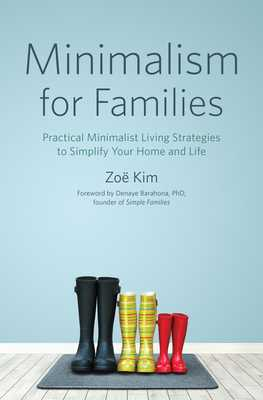 Minimalism for Families: Practical Minimalist Living Strategies to Simplify Your Home and Life - Kim, Zoe