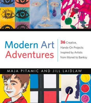 Modern Art Adventures: 36 Creative, Hands-On Projects Inspired by Artists from Monet to Banksy - Pitamic, Maja, and Laidlaw, Jill