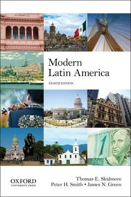 Modern Latin America - Skidmore, Thomas E, and Smith, Peter H, Professor, and Green, James N, Professor