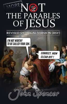 More Not the Parables of Jesus: Revised Satirical Version - Spencer, John