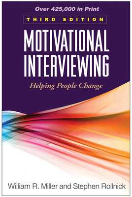 Motivational Interviewing: Helping People Change - Miller, William R, PhD, and Rollnick, Stephen, PhD