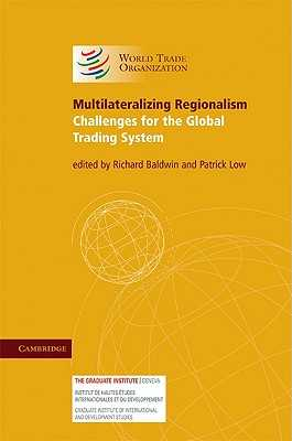 Multilateralizing Regionalism - Baldwin, Richard (Editor), and Low, Patrick, Dr. (Editor)