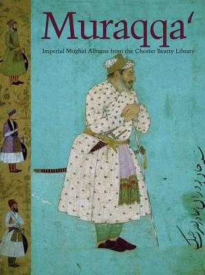 Muraqqa': Imperial Mughal Albums - Wright, Elaine, and Thackston, Wheeler, and Stronge, Susan