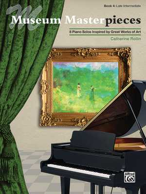 Museum Masterpieces, Bk 4: 8 Piano Solos Inspired by Great Works of Art - Rollin, Catherine (Composer)