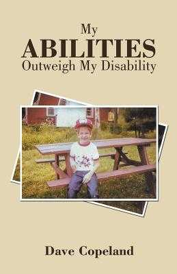 My Abilities Outweigh My Disability - Copeland, Dave