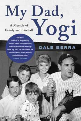 My Dad, Yogi: A Memoir of Family and Baseball - Berra, Dale