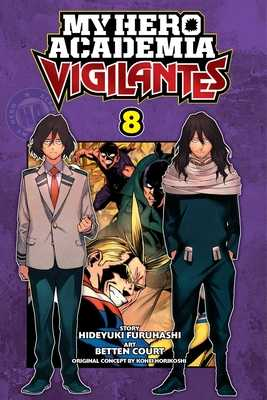 My Hero Academia: Vigilantes, Vol. 8, Volume 8 - Horikoshi, Kohei (Creator), and Court, Betten (Illustrator), and Furuhashi, Hideyuki