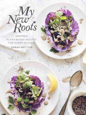 My New Roots: Inspired Plant-Based Recipes for Every Season: A Cookbook - Britton, Sarah