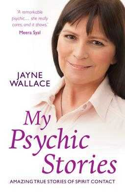 My Psychic Stories: Amazing true stories of spirit contact - Wallace, Jayne