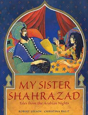 My Sister Shahrazad: Tales from the Arabian Nights - Leeson, Robert