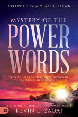 Mystery of the Power Words: Speak the Words That Move Mountains and Make Hell Tremble - Zadai, Kevin, and Brown, Michael L, PhD (Foreword by)