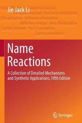 Name Reactions: A Collection of Detailed Mechanisms and Synthetic Applications Fifth Edition - Li, Jie Jack
