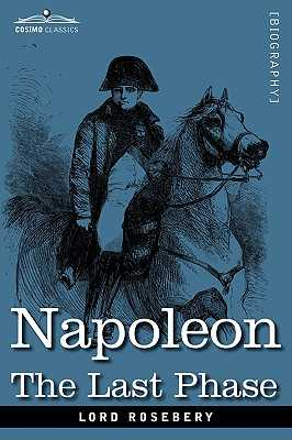 Napoleon: The Last Phase - Rosebery, Lord