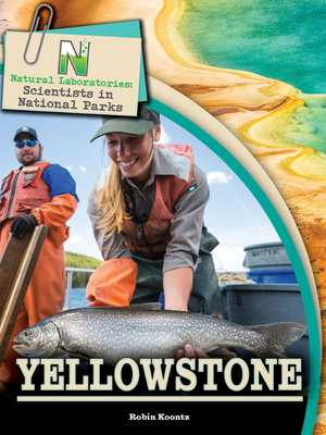 Natural Laboratories: Scientists in National Parks Yellowstone - Koontz, Robin Michal