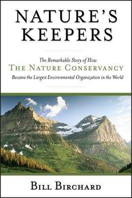 Nature's Keepers: The Remarkable Story of How the Nature Conservancy Became the Largest Environmental Organization in the World - Birchard, Bill