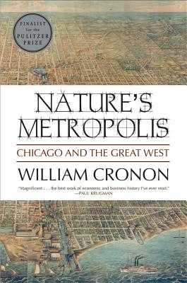 Nature's Metropolis: Chicago and the Great West - Cronon, William