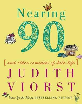 Nearing Ninety: And Other Comedies of Late Life - Viorst, Judith