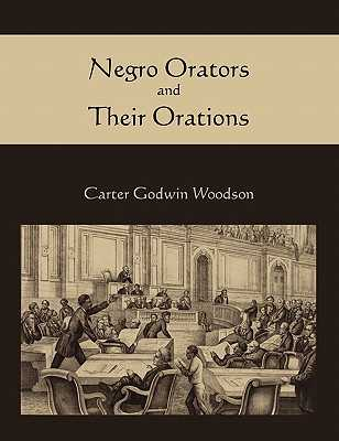 Negro Orators and Their Orations - Woodson, Carter Godwin
